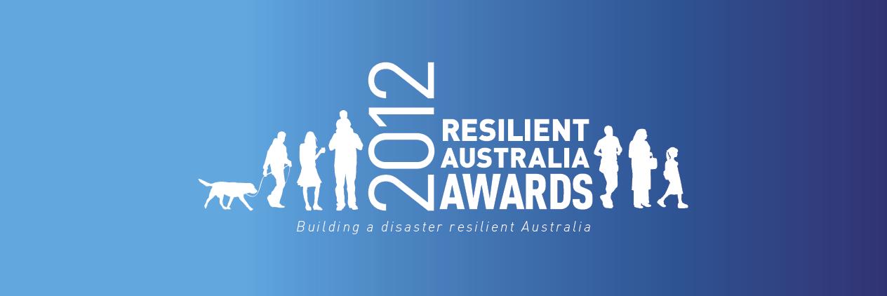 2012 Resilient Australia Awards: building a disaster resilient Australia