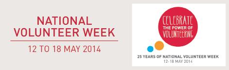 National Volunteer Week, 12 to 18 May 2014 Celebrate the power of volunteering 25 years of National Volunteer Week